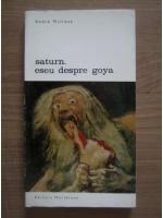 Anticariat: Andre Malraux - Saturn. Eseu despre Goya