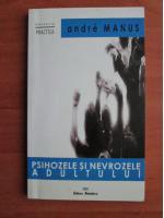 Andre Manus - Psihozele si nevrozele adultului