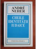Andre Neher - Cheile identitatii iudaice
