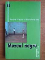 Anticariat: Andre Pieyre de Mandiargues - Muzeul negru
