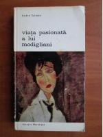 Anticariat: Andre Salmon - Viata pasionata a lui Modigliani