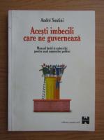 Anticariat: Andre Santini - Acesti imbecili care ne guverneaza