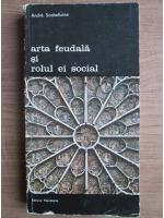 Anticariat: Andre Scobeltzine - Arta feudala si rolul ei social