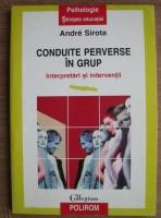 Anticariat: Andre Sirota - Conduite perverse in grup. Interpretari si interventii