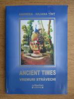 Anticariat: Andreea Iuliana Tint - Ancient times