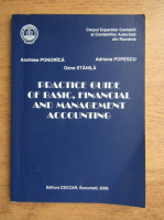 Anticariat: Andreea Ponorica, Adrian Popescu, Oana Stanila - Practice guide of basic, financial and management accounting