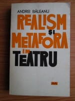 Anticariat: Andrei Baleanu - Realism si metafora in teatru