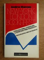 Anticariat: Andrei Bantas - New York, London, Bookarest. Engleza prin literatura, literatura prin traduceri
