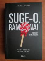 Anticariat: Andrei Ciobanu - Suge-o, Ramona!