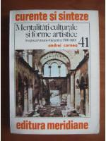 Anticariat: Andrei Cornea - Mentalitati culturale si forme artistice