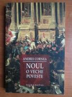 Andrei Cornea - Noul. O veche poveste