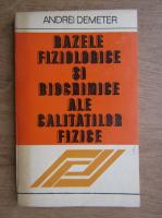 Andrei Demeter - Bazele filozofice si biochimice ale calitatilor fizice