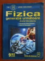 Anticariat: Andrei Dorobantu - Fizica - generatia urmatoare