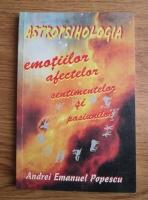 Andrei Emanuel Popescu - Astropsihologia emotiilor, afectelor, sentimentelor si pasiunilor