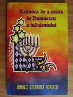 Anticariat: Andrei Emanuel Popescu - Ratiunea de a exista in Dumnezeu a iudaismului