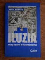 Anticariat: Andrei Hrebenciuc - Iluzia. Erou si antierou in crizele economice