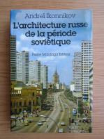 Anticariat: Andrei Ikonnikov - L'arhitecture russe de la periode sovietique