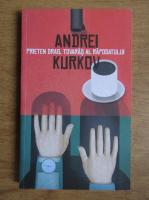 Anticariat: Andrei Kurkov - Prieten drag, tovaras al raposatului