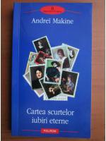 Anticariat: Andrei Makine - Cartea scurtelor iubiri eterne