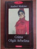 Anticariat: Andrei Makine - Crima Olgai Arbelina