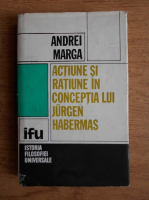 Andrei Marga - Actiune si ratiune in conceptia lui Jorgen Habermas
