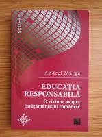 Anticariat: Andrei Marga - Educatia responsabila. O viziune asupra invatamantului romanesc