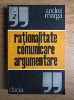 Andrei Marga - Rationalitate, comunicare, argumentare