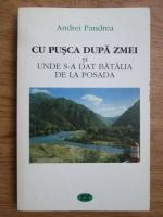 Anticariat: Andrei Pandrea - Cu pusca dupa zmei si unde s-a dat batalia de la posada