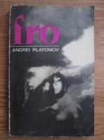 Andrei Platonov - Fro. Nuvele si povestiri