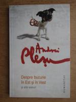 Andrei Plesu - Despre bucurie in Est si in Vest si alte eseuri