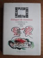 Andrei Plesu, Gabriel Liiceanu - Dialoguri de duminica. O introducere in categoriile vietii