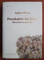 Andrei Plesu - Parabolele lui Iisus. Adevarul ca poveste