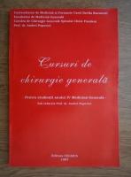 Anticariat: Andrei Popovici - Cursuri de chirurgie generala. Pentru studentii anului IV Medicina Generala