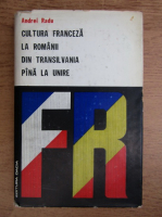 Andrei Radu - Cultura franceza la romanii din Transilvania pana la unire