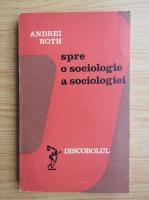 Anticariat: Andrei Roth - Spre o sociologie a sociologiei