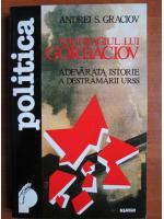 Anticariat: Andrei S. Graciov - Naufragiul lui Gorbaciov. Adevarata istorie a destramarii URSS