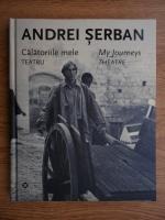 Anticariat: Andrei Serban - Calatoriile mele. Teatru