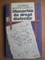 Anticariat: Andrei Serbulescu - Monarhia de drept dialectic