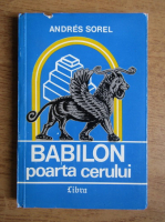 Anticariat: Andres Sorel - Babilon, poarta cerului