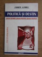 Anticariat: Andrew Gamble - Politica si destin