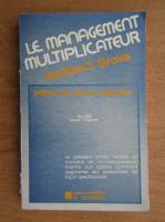 Anticariat: Andrew Grove - Le management multiplicateur