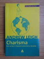 Anticariat: Andrew Leigh - Charisma. Cum sa  faci o impresie puternica si durabila