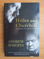 Anticariat: Andrew Roberts - Hitler and Churchill. Secrets of leadership