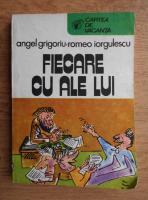 Anticariat: Angel Grigoriu - Fiecare cu ale lui