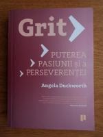 Angela Duckworth - Grit. Puterea pasiuniii si a perseverentei