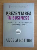 Anticariat: Angela Hatton - Prezentarea in business