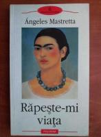 Anticariat: Angeles Mastretta - Rapeste-mi viata