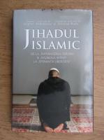 Anghel Andreescu - Jihadul islamic. De la infrangerea terorii si razboiul sfant la speranta libertatii