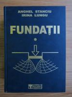 Anticariat: Anghel Stanciu - Fundatii, volumul 1. Fizica si mecanica pamanturilor