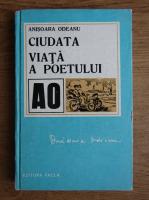 Anisoara Odeanu - Ciudata viata a poetului